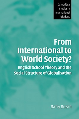 From International to World Society?: English School Theory and the Social Structure of Globalisation - Buzan, Barry