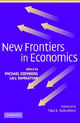 New Frontiers in Economics - Szenberg, Michael (Editor), and Ramrattan, Lall (Editor), and Samuelson, Paul Anthony (Foreword by)