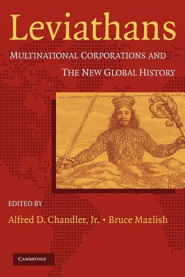 Leviathans: Multinational Corporations and the New Global History - Chandler, Alfred DuPont, Jr. (Editor), and Mazlish, Bruce (Editor)
