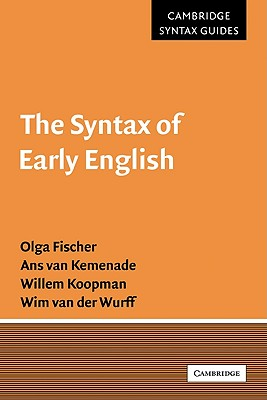 The Syntax of Early English - Fischer, Olga, and Kemenade, ANS Van, Professor, and Koopman, Willem