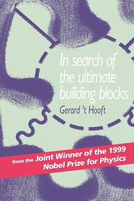 In Search of the Ultimate Building Blocks - Hooft, Gerard 'T, and T Hooft, Gerard