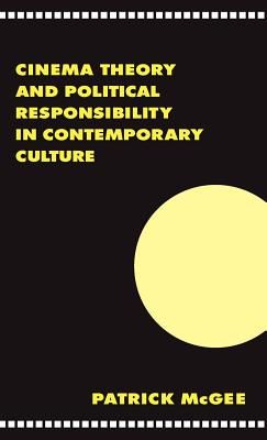 Cinema, Theory, and Political Responsibility in Contemporary Culture - McGee, Patrick