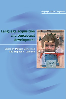 Language Acquisition and Conceptual Development - Bowerman, Melissa (Editor), and Levinson, Stephen C, Professor (Editor), and Levinson, Steven (Editor)