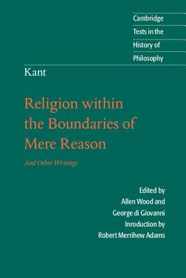 Kant: Religion Within the Boundaries of Mere Reason: And Other Writings - Kant, Immanuel, and Di Giovanni, George, Professor (Editor), and Adams, Robert M (Editor)