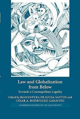 Law and Globalization from Below: Towards a Cosmopolitan Legality - De Sousa Santos, Boaventura (Editor), and Rodriguez-Garavito, Cesar A (Editor)