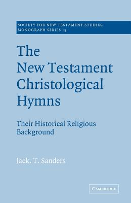 The New Testament Christological Hymns: Their Historical Religious Background - Sanders, Jack T, and Court, John, Dr., B.A., PH.D. (Editor)