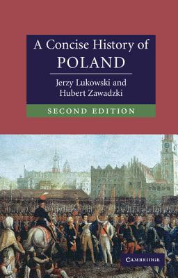 A Concise History of Poland - Lukowski, Jerzy, and Zawadzki, Hubert