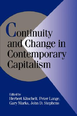 Continuity and Change in Contemporary Capitalism - Kitschelt, Herbert (Editor), and Marks, Gary (Editor), and Lange, Peter (Editor)