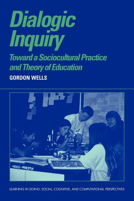 Dialogic Inquiry: Towards a Socio-Cultural Practice and Theory of Education - Wells, Gordon, and Wells, C Gordon, and Pea, Roy (Editor)