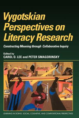Vygotskian Perspectives on Literacy Research: Constructing Meaning Through Collaborative Inquiry - Lee, Carol D (Editor), and Smagorinsky, Peter, and Pea, Roy (Editor)