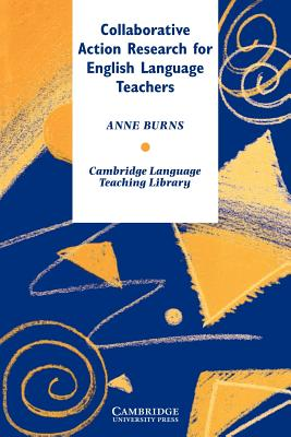 Collaborative Action Research for English Language Teachers - Burns, Anne, Dr., and Anne, Burns, and Swan, Michael (Editor)