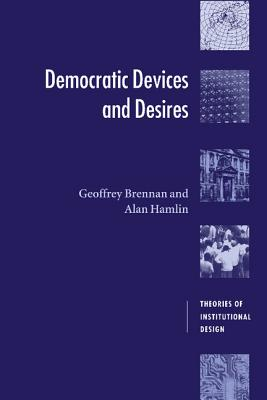Democratic Devices and Desires - Brennan, Geoffrey, and Hamlin, Alan, and Goodin, Robert E (Editor)