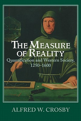 The Measure of Reality: Quantification in Western Europe, 1250 1600 - Crosby, Alfred W