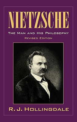 Nietzsche: The Man and His Philosophy - Hollingdale, R J