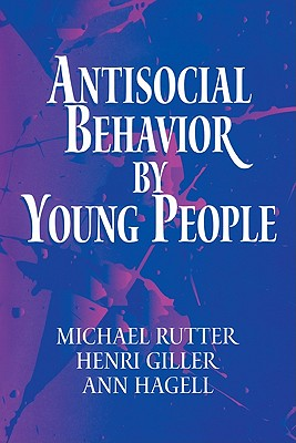 Antisocial Behavior by Young People: A Major New Review - Rutter, Michael J, and Giller, Henri, and Hagell, Ann