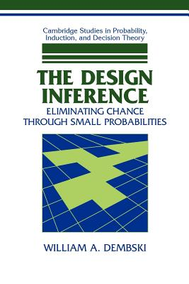 The Design Inference: Eliminating Chance Through Small Probabilities - Dembski, William A