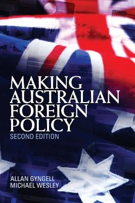 Making Australian Foreign Policy - Gyngell, Allan, and Wesley, Michael