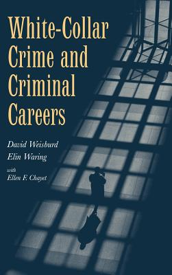 White-Collar Crime and Criminal Careers - Weisburd, David, and Waring, Elin, and David, Weisburd