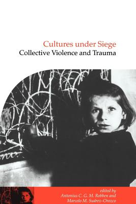 Cultures Under Siege: Collective Violence and Trauma - Robben, Antonius C G M (Editor), and Suarez-Orozco, Marcelo M (Editor), and Quinn, Naomi (Editor)