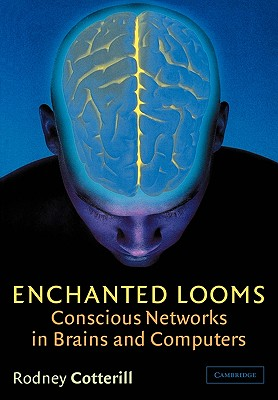 Enchanted Looms: Conscious Networks in Brains and Computers - Cotterill, Rodney M J
