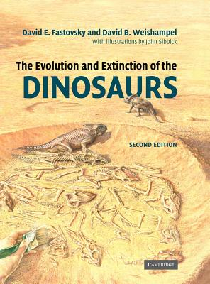 The Evolution and Extinction of the Dinosaurs - Fastovsky, David E, and Weishampel, David B, Professor