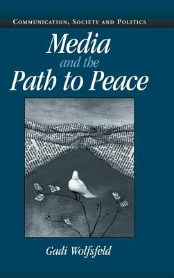 Media and the Path to Peace - Wolfsfeld, Gadi, and Bennett, W Lance, Professor (Editor), and Entman, Robert M (Editor)