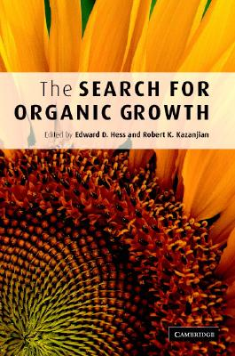 The Search for Organic Growth - Hess, Edward D, Professor (Editor), and Kazanjian, Robert K (Editor)