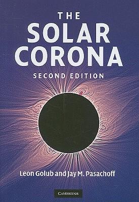 The Solar Corona - Golub, Leon, and Pasachoff, Jay M, Professor