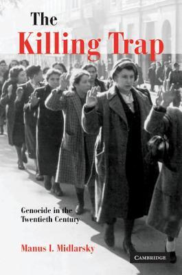 The Killing Trap: Genocide in the Twentieth Century - Midlarsky, Manus