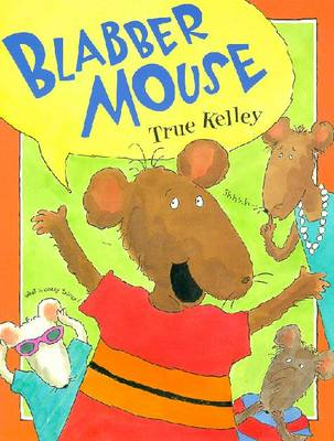 Blabber Mouse - Kelley, True