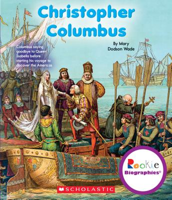 Christopher Columbus - Wade, Mary Dodson, and Vargus, Nanci R, Ed.D. (Consultant editor), and Clidas, Jeanne (Consultant editor)
