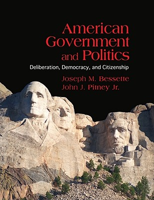 American Government and Politics: Deliberation, Democracy and Citizenship - Bessette, Joseph M, and Pitney, John J, Jr.