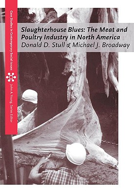 Slaughterhouse Blues: The Meat and Poultry Industry in North America - Stull, Donald D, Professor, and Broadway, Michael J, and Schlosser, Eric (Foreword by)