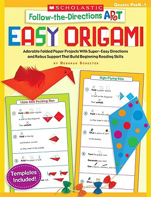 Follow-The-Directions Art: Easy Origami: Adorable Folded Paper Projects with Super-Easy Directions and Rebus Support That Build Beginning Reading Skills - Schecter, Deborah