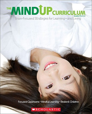 The Mindup Curriculum, Grades Pre-K-2: Brain-Focused Strategies for Learning-And Living - Scholastic (Creator)