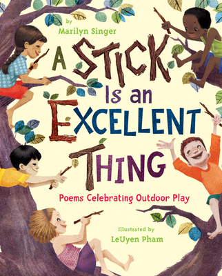 A Stick Is an Excellent Thing: Poems Celebrating Outdoor Play - Singer, Marilyn