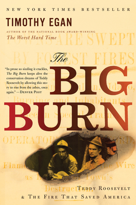 The Big Burn: Teddy Roosevelt and the Fire That Saved America - Egan, Timothy