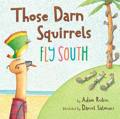 Those Darn Squirrels Fly South - Rubin, Adam, PhD