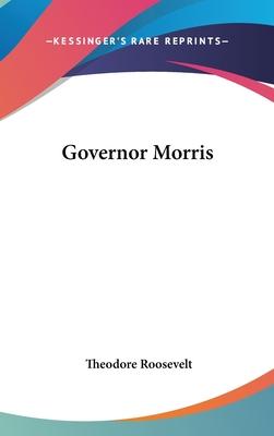 Governor Morris - Roosevelt, Theodore