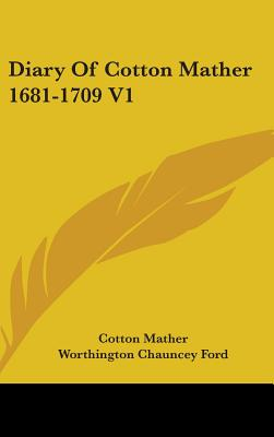 Diary of Cotton Mather 1681-1709 V1 - Mather, Cotton, and Ford, Worthington Chauncey (Foreword by)