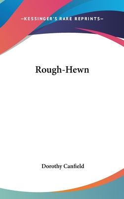 Rough-Hewn - Canfield, Dorothy