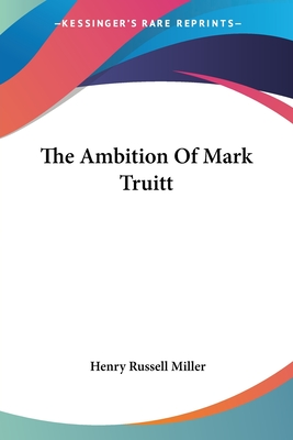 The Ambition of Mark Truitt - Miller, Henry Russell