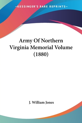 Army of Northern Virginia Memorial Volume (1880) - Jones, J William