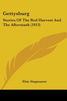 Gettysburg; Stories of the Red Harvest and the Aftermath - Singmaster, Elsie