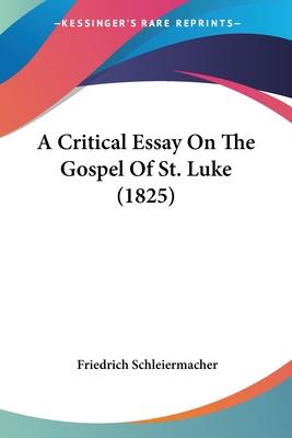 A Critical Essay on the Gospel of St. Luke - Schleiermacher, Friedrich