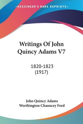 Writings of John Quincy Adams V7: 1820-1823 (1917) - Adams, John Quincy, and Ford, Worthington Chauncey (Editor)