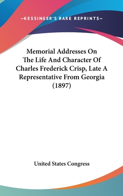 Memorial Addresses on the Life and Character of Charles Frederick Crisp, Late a Representative from Georgia (1897) - United States Congress