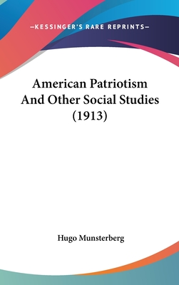 American Patriotism and Other Social Studies (1913) - Munsterberg, Hugo