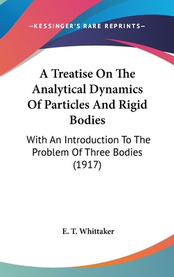 A Treatise on the Analytical Dynamics of Particles and Rigid Bodies; With an Introduction to the Problem of Three Bodies - Whittaker, E T