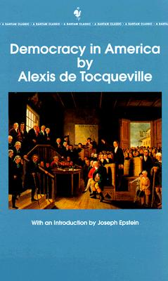 Democracy in America: The Complete and Unabridged Volumes I and II - De Tocqueville, Alexis, Professor, and Tocqueville, Alexis De, and Reeve, Henry